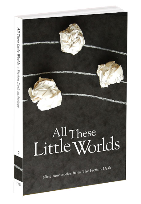 Cover of All These Little Worlds: The Fiction Desk Volume 2