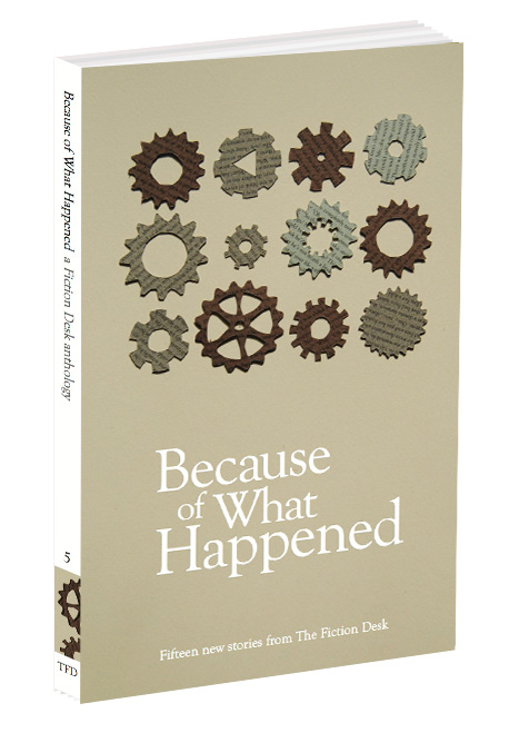 Cover of Because of What Happened: The Fiction Desk Volume 5
