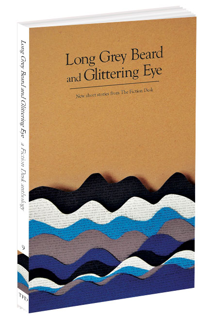 Cover of Long Grey Beard and Glittering Eye: The Fiction Desk Volume 9