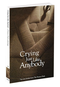 Cover of Crying Just Like Anybody: The Fiction Desk Volume 4