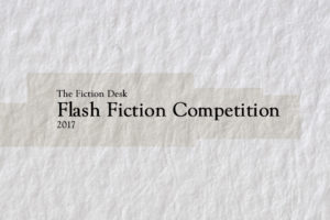 Announcing the 2017 Fiction Desk Flash Fiction Competition