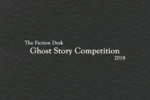 The 2018 Ghost Story Competition: now open for entries.