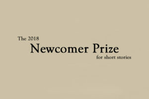 The Winners of the 2018 Newcomer Prize for Short Stories